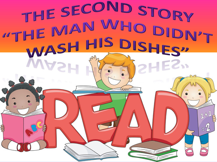 "The second story""the man who didn't wash his dishes"""