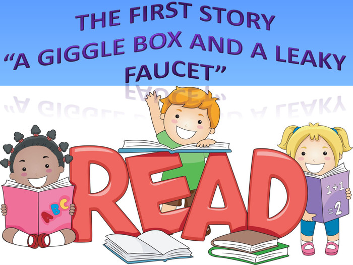 "The first story""a giggle box and a leaky faucet"""