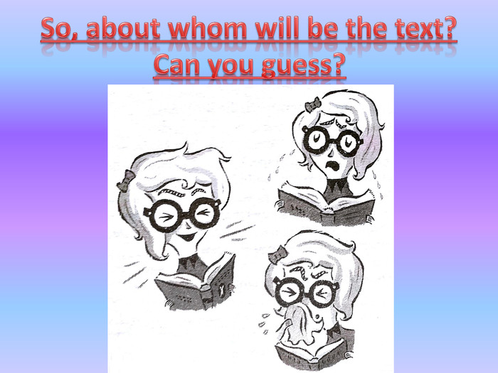 So, about whom will be the text?Can you guess?