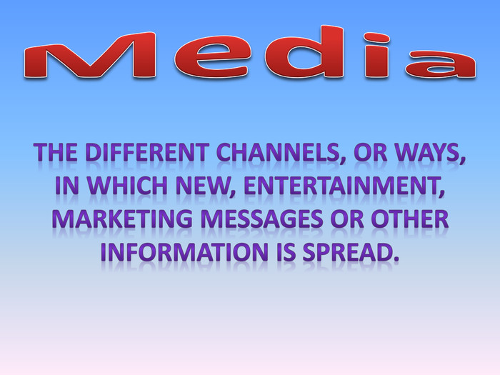 Media. The different channels, or ways, in which new, entertainment, marketing messages or other information is spread.