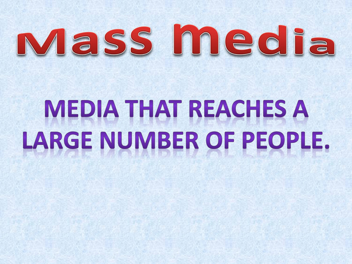 Mass media. Media that reaches a large number of people.