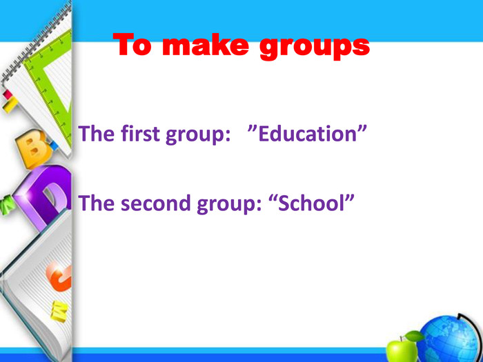 "To make groups The first group: ""Education"" The second group: ""School"""