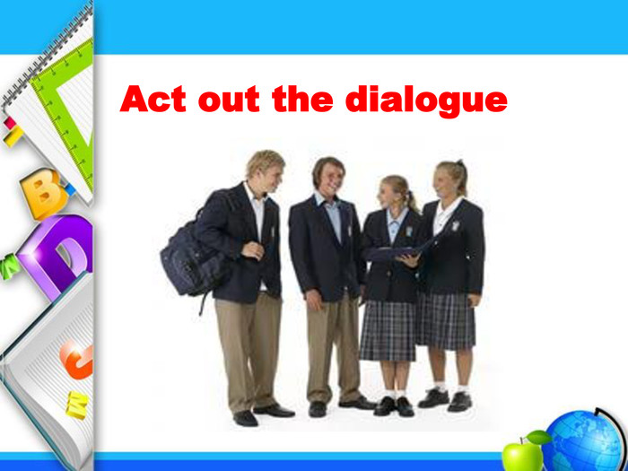 Act out the dialogue