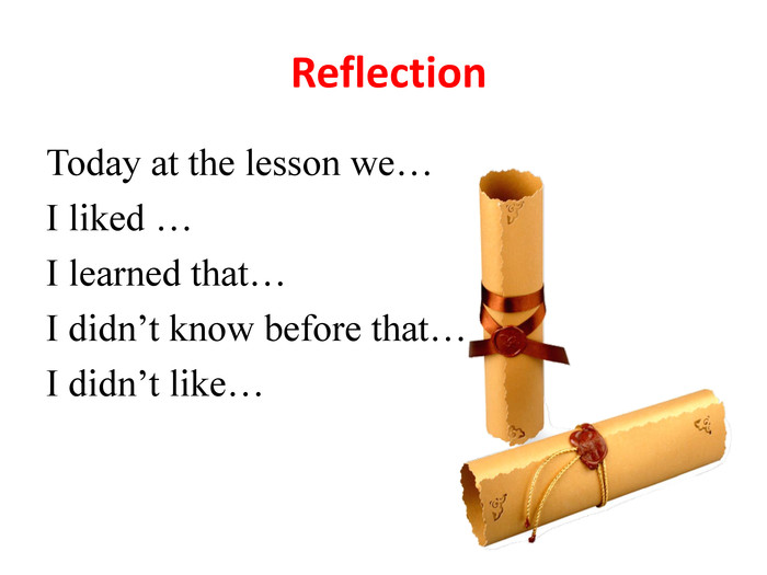 Reflection. Today at the lesson we…I liked …I learned that…I didn't know before that…I didn't like…