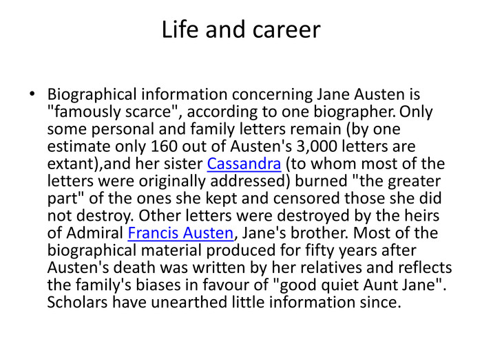 Life and career. Biographical information concerning Jane Austen is