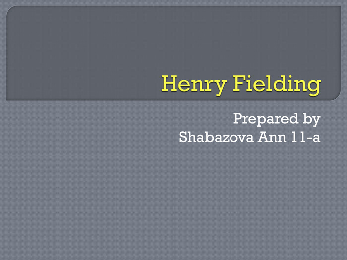 Henry Fielding. Prepared by. Shabazova Ann 11-a