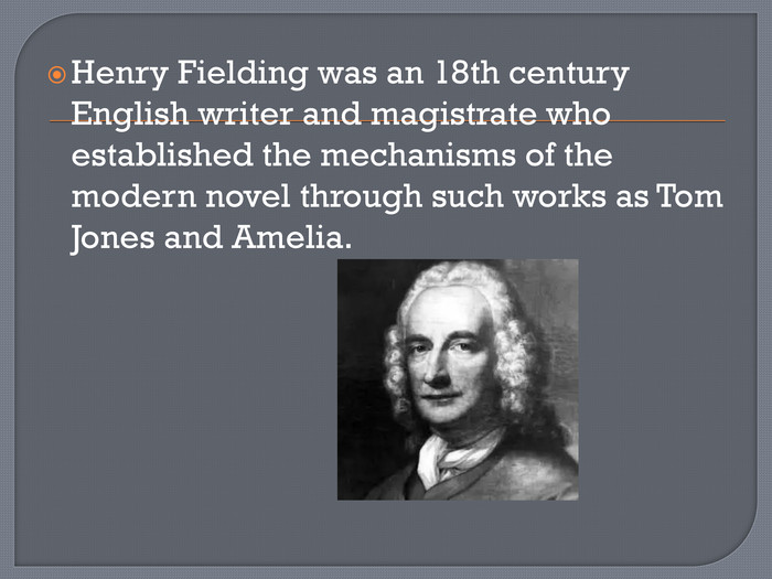 Henry Fielding was an 18th century English writer and magistrate who established the mechanisms of the modern novel through such works as Tom Jones and Amelia.