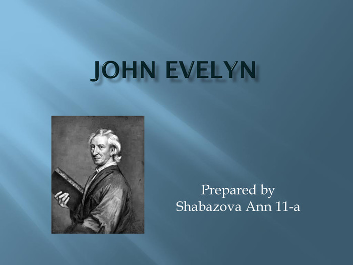 John Evelyn. Prepared by. Shabazova Ann 11-a