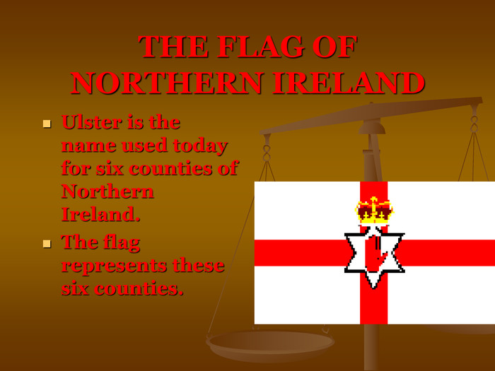 THE FLAG OF NORTHERN IRELAND Ulster is the name used today for six counties of Northern Ireland.