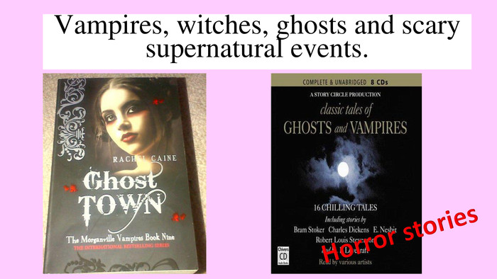 Vampires, witches, ghosts and scary supernatural events. Horror stories