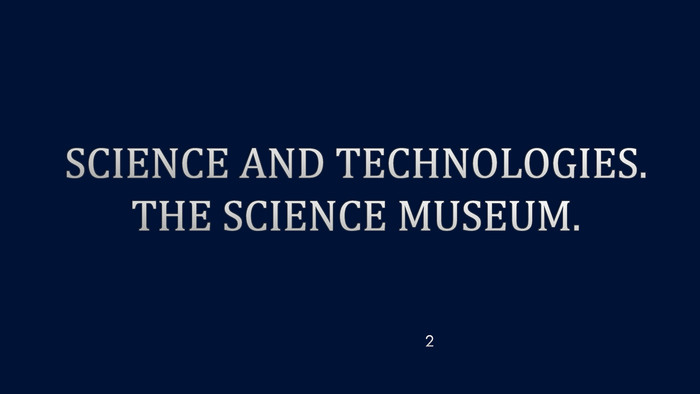 Science and technologies. The Science Museum.2