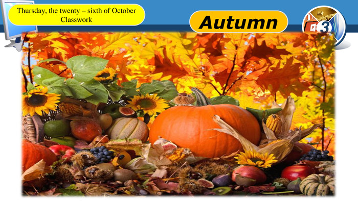 Thursday, the twenty – sixth of October. Classwork. Autumn