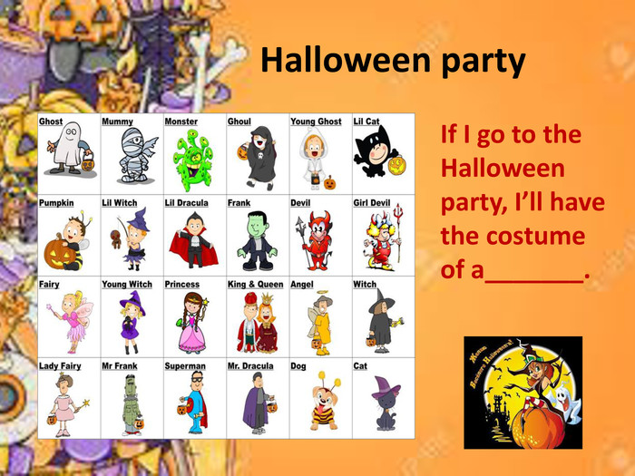 Halloween party If I go to the Halloween party, I'll have the costume of a_______.