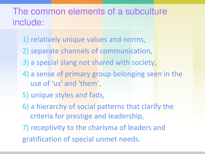 The common elements of a subculture include:  1) relatively unique values and norms, 