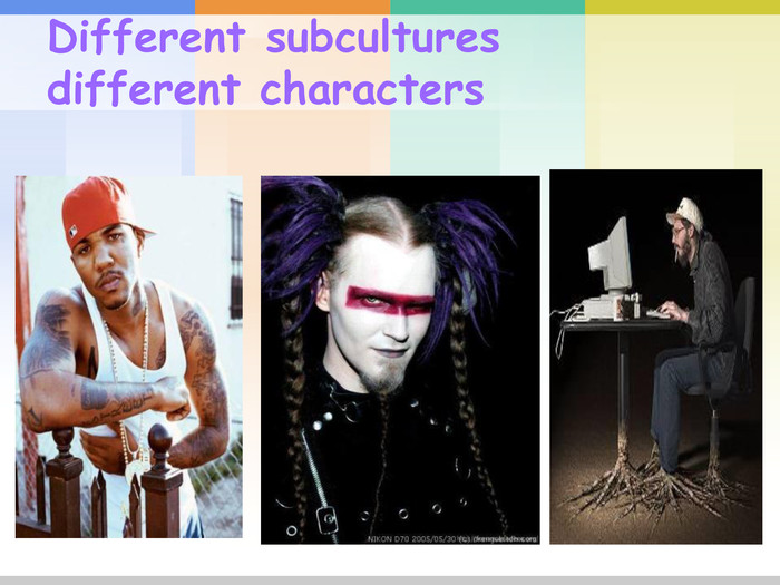 Different subcultures different characters