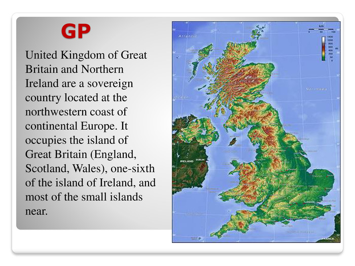 GPUnited Kingdom of Great Britain and Northern Ireland are a sovereign country located at the northwestern coast of continental Europe. It occupies the island of Great Britain (England, Scotland, Wales), one-sixth of the island of Ireland, and most of the small islands near.