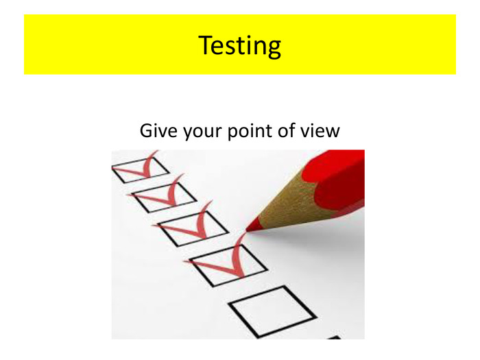 Testing Give your point of view