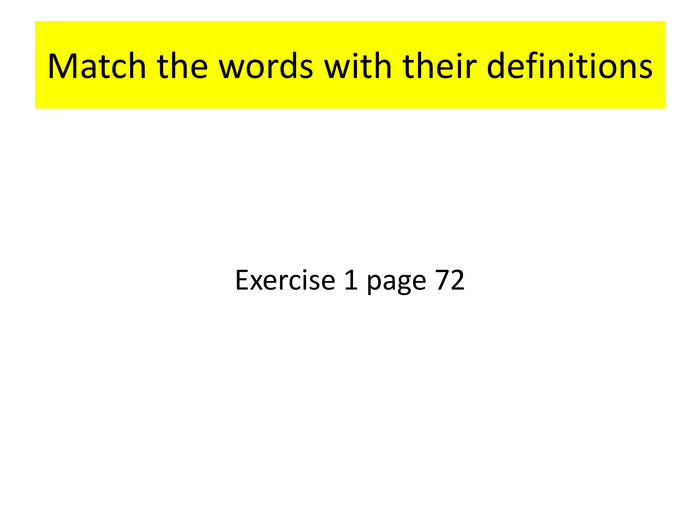 Match the words with their definitions. Exercise 1 page 72