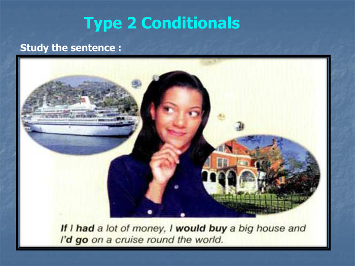 Study the sentence : Type 2 Conditionals