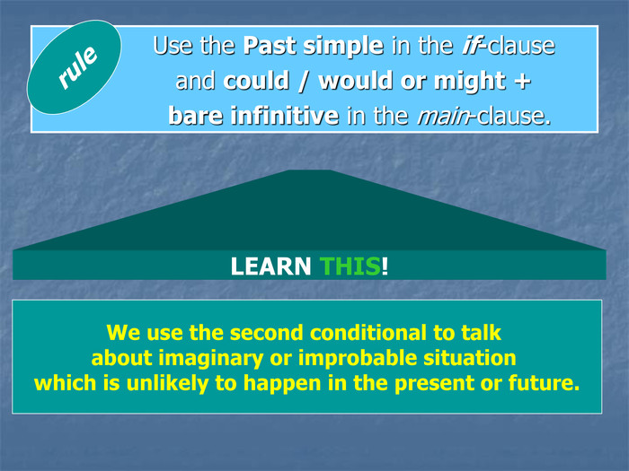 Use the Past simple in the if-clause 