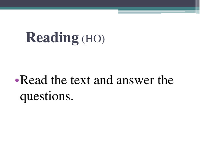 Reading (HO) Read the text and answer the questions.