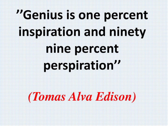 genius is 1 inspiration and 99 perspiration speech
