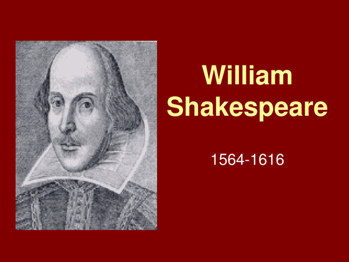 William Shakespeare1564-1616
