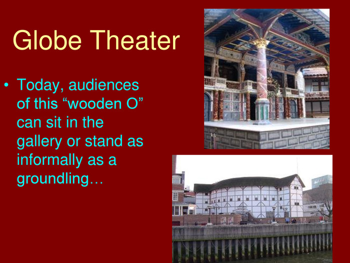 "Globe Theater. Today, audiences of this ""wooden O"" can sit in the gallery or stand as informally as a groundling…"