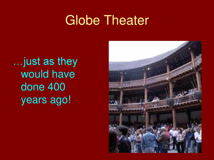 Globe Theater…just as they would have done 400 years ago!