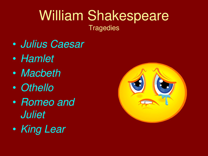 William Shakespeare. Tragedies. Julius Caesar. Hamlet. Macbeth. Othello. Romeo and Juliet. King Lear
