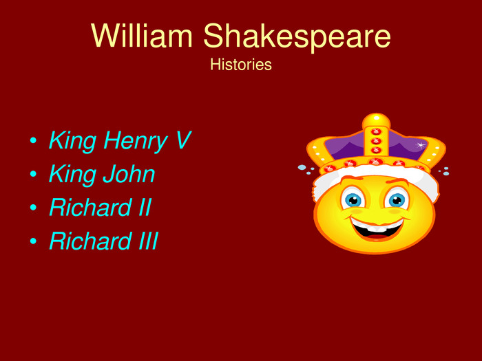 William Shakespeare. Histories. King Henry VKing John. Richard IIRichard III