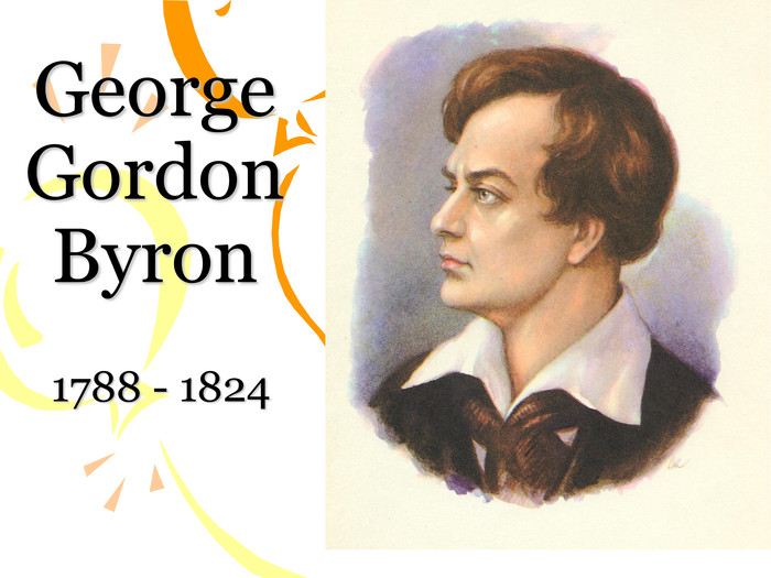 George Gordon Byron 1788 - 1824
