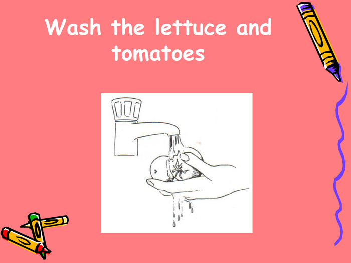 Wash the lettuce and tomatoes