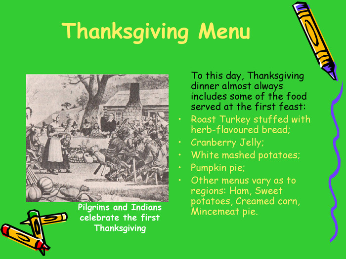 Thanksgiving Menu 	To this day, Thanksgiving dinner almost always includes some of the food served at the first feast: