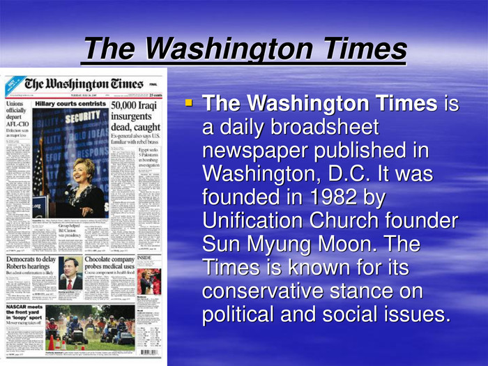 The Washington Times The Washington Times is a daily broadsheet newspaper published in Washington, D.C. It was founded in 1982 by Unification Church founder Sun Myung Moon. The Times is known for its conservative stance on political and social issues.