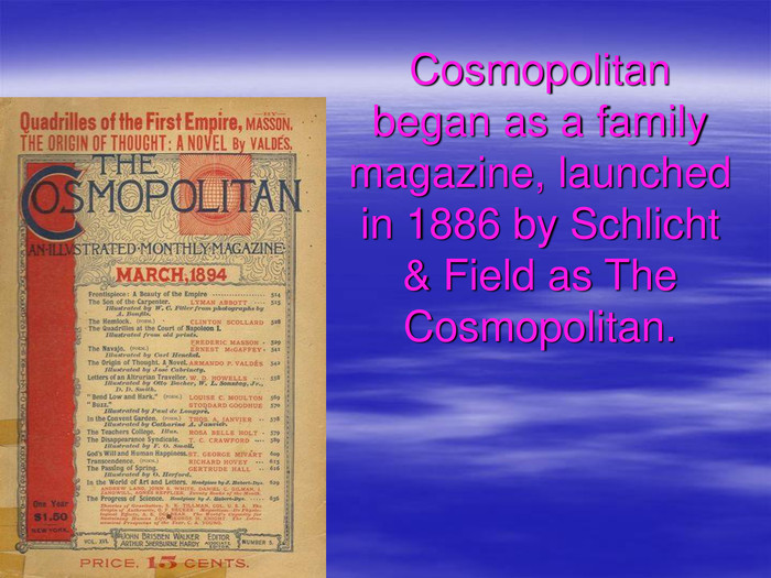 Cosmopolitan began as a family magazine, launched in 1886 by Schlicht & Field as The Cosmopolitan.