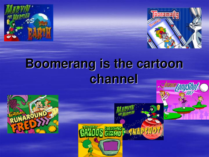 Boomerang is the cartoon channel