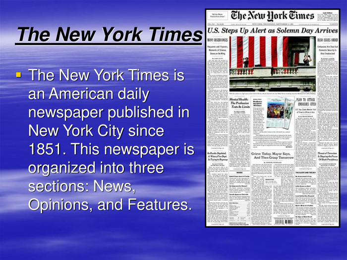 The New York Times The New York Times is an American daily newspaper published in New York City since 1851. This newspaper is organized into three sections: News, Opinions, and Features.