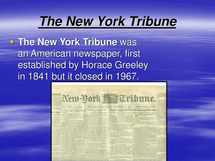 The New York Tribune The New York Tribune was an American newspaper, first established by Horace Greeley in 1841 but it closed in 1967.
