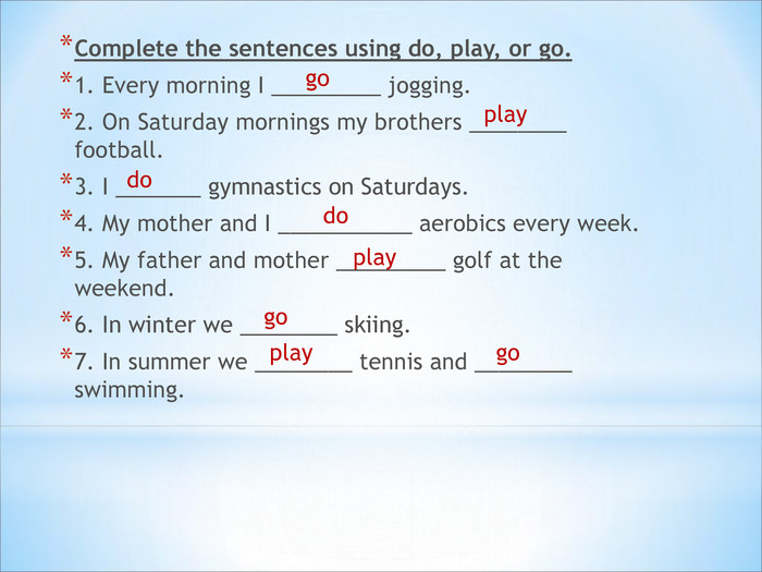 Complete the sentences using do, play, or go. 