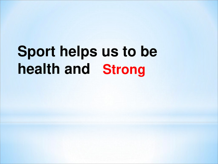 Sport helps us to be health and  Strong