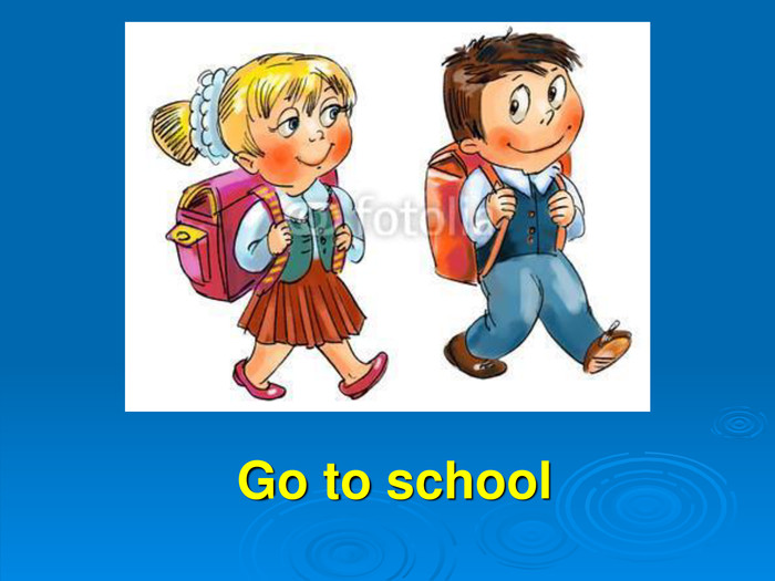 Go to school