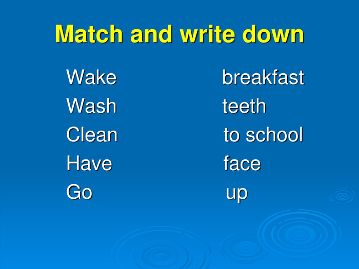 Match and write down           Wake                   breakfast
