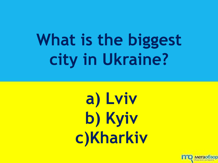 What is the biggest city in Ukraine? a) Lviv b) Kyiv c)Kharkiv