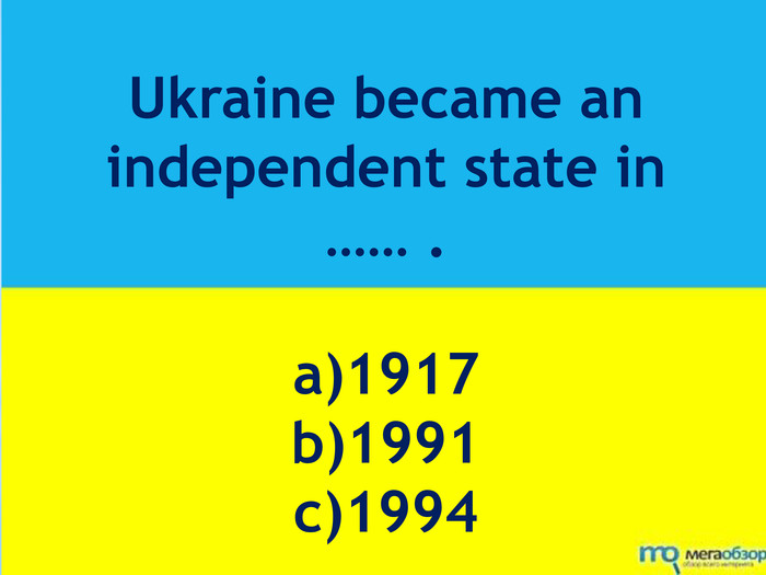 Ukraine became an independent state in …… .a)1917b)1991c)1994
