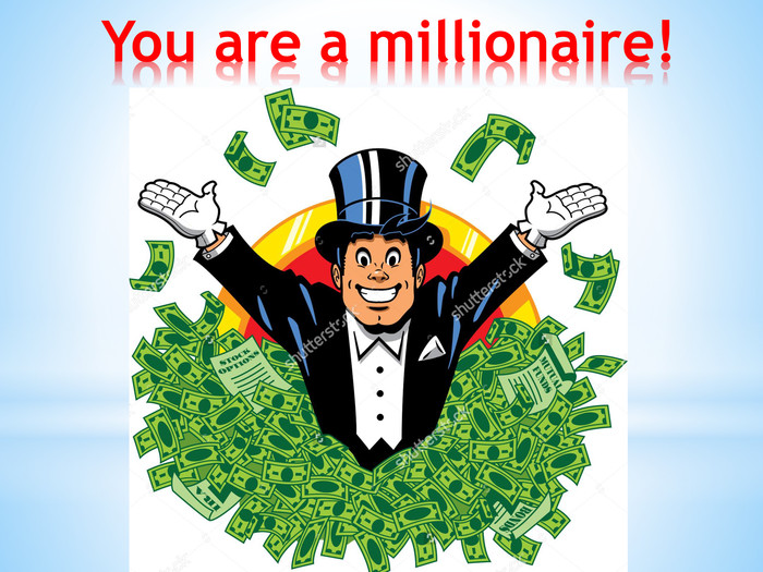 You are a millionaire!