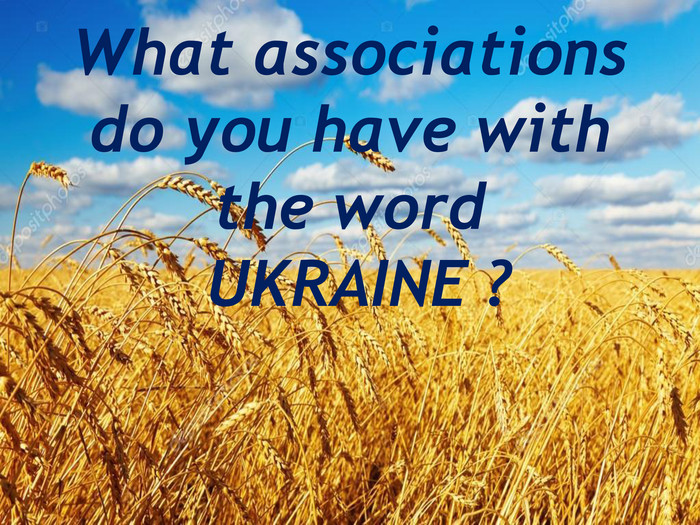 What associations do you have with the word UKRAINE ?