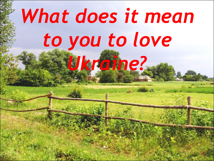What does it mean to you to love Ukraine?