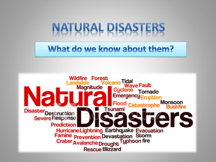 Natural disasters. What do we know about them?1