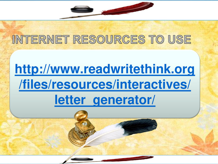 http://www.readwritethink.org/files/resources/interactives/letter_generator/INTERNET RESOURCES TO USE